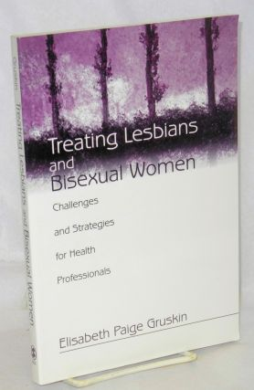 Treating lesbians and bisexual women; challenges and strategies for health professionals....