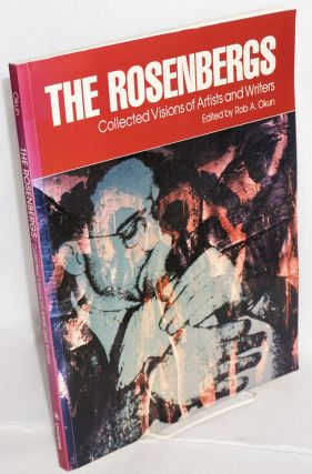The Rosenbergs; collected visions of artists and writers. Rob A. Okun, Walter Margaret Randall,...