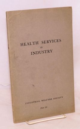Health services in industry. Industrial Welfare Society