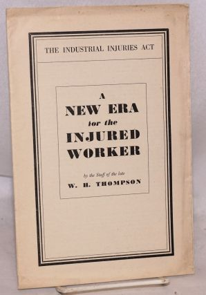 A new era for the injured worker. The industrial injuries act. By the staff of the late W.H....