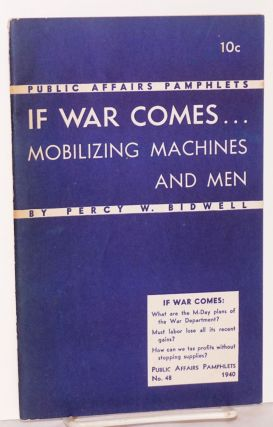 If war comes... mobilizing machines and men. Percy W. Bidwell