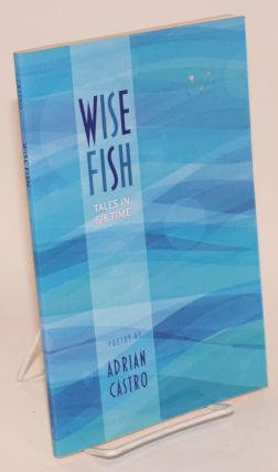 Wise Fish: tales In 6/8 time; poems. Adrian Castro
