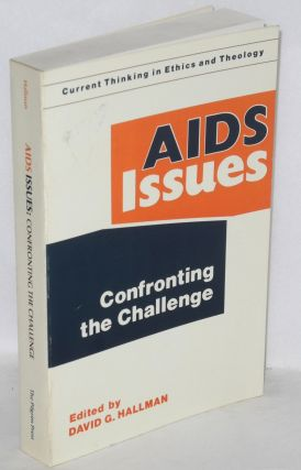 AIDS issues; confronting the challenge. David G. Hallman, Jonathan Mann, Dr. Mervyn Silverman...