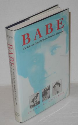 Babe; the life and legend of Babe Didrikson Zaharias. Susan E. Cayleff.