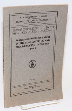 Wages and hours of labor in the slaughtering and meat-packing industry, 1923. United States. Department of Labor.