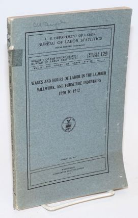 Wages and hours of labor in the lumber, millwork, and furniture industries, 1890 to 1912. United...