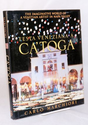 Festa Veneziana a Ca' Toga; the imaginative world of a Venetian artist in Napa Valley. Carlo...