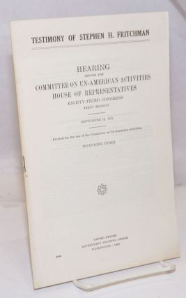 Testimony of Stephen H. Fritchman. Hearings before the United States House Committee on...