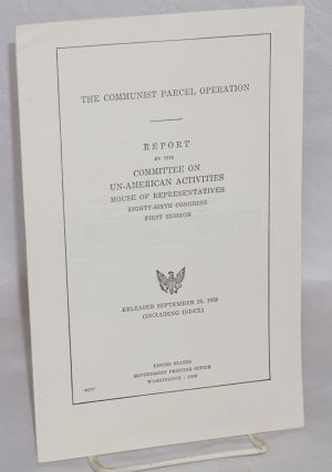 The communist parcel operation. Report by the Committee on Un-American Activities, House of...
