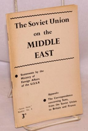 The Soviet Union on the Middle East; statements by the Ministry of Foreign Affairs of the...