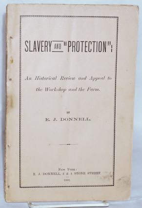 Slavery and 'protection.' An historical review and appeal to the workshop and farm