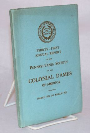 Thirty-first annual report of the Pennsylvania Society of the Colonial Dames of America; March...