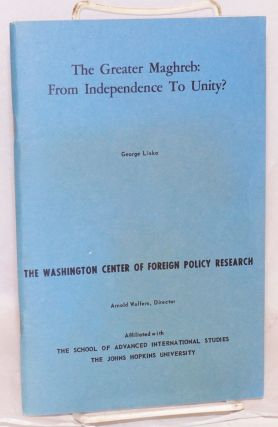 The greater Maghreb: from independence to unity? George Liska.