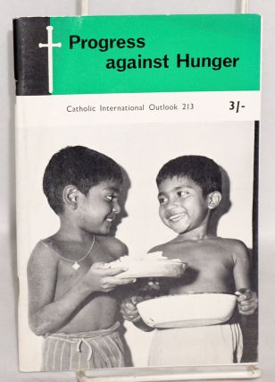 Progress against hunger; Catholic International Outlook 213. James J. Berna, Dudley Plunkett,...