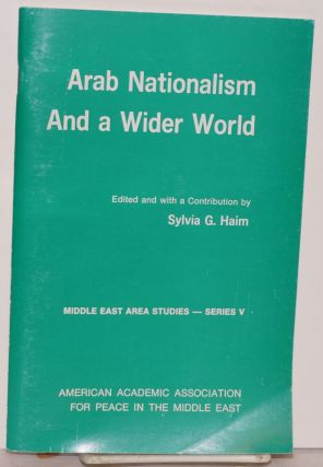 Arab Nationalism and a wider world. Sylvia G. Haim, Geoffrey Wheeler contributor, contributors,...