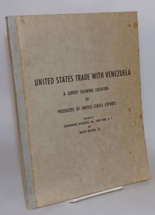 United States trade with Venezuela. A survey showing location of producers of United States...