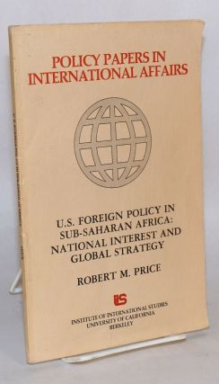 U.S. foreign policy in Sub-Saharan Africa: national interest and global strategy. Robert M. Price