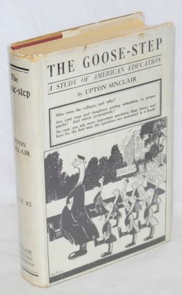 The goose-step; a study of American education. Revised edition. Upton Sinclair