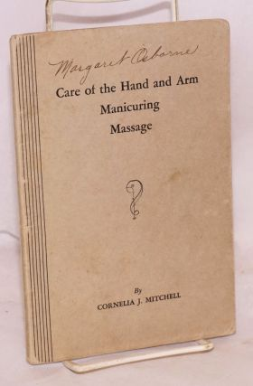 Care of the hand and arm, manicuring, massage. Cornelia J. Mitchell