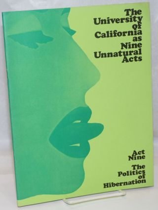 The University of California as nine unnatural acts. Act nine. The politics of hibernation