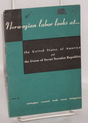 Norwegian labor looks at the United States of America and the Union of Soviet Socialist Republics; a report. Norwegian National Trade Union Delegations.