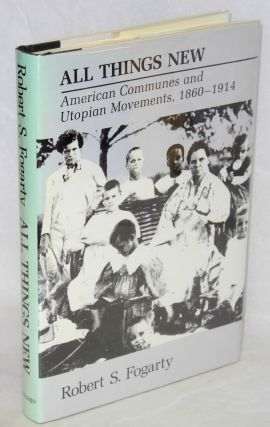 All things new; American communes and utopian movements, 1860-1914. Robert S. Fogarty