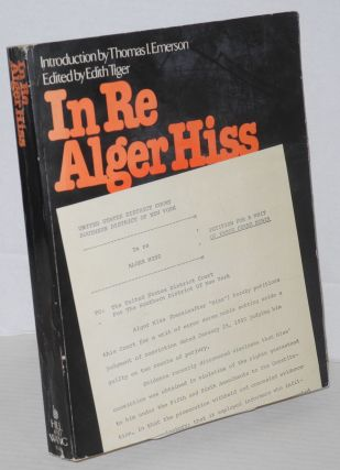 In Re Alger Hiss; petition for a Writ of Error Coram Nobis. Edited by Edith Tiger, introduction by Thomas I. Emerson