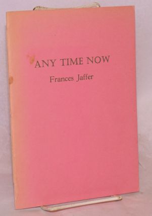Any Time Now: poems. Frances Jaffer