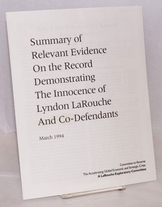 Summary of relevant evidence on the record demonstrating the innocence of Lyndon LaRouche and...