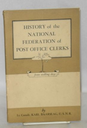 History of the National Federation of Post Office Clerks. Karl Baarslag