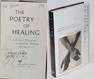 The Poetry of Healing; a doctor's education in empathy, identity, and desire [signed]. Rafael Campo