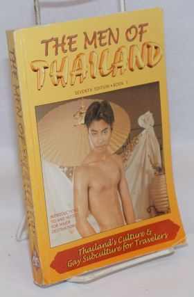 The Men of Thailand: Thailand's culture & gay subculture for travelers, 7th edition - book 1....
