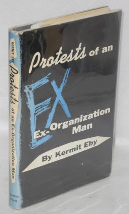 Protests of an ex-organization man. Kermit Eby