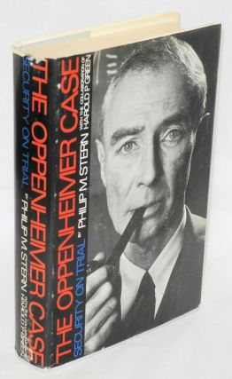 The Oppenheimer Case: Security on Trial. Philip M. Stern, Harold P. Green