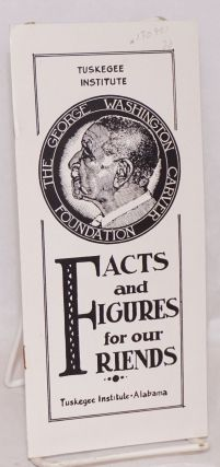 The George Washington Carver Foundation, facts and figures for our friends. Tuskegee Institute