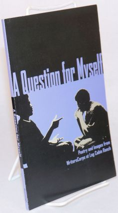 A question for myself; poetry and images from WritersCorps at Log Cabin Branch. Kim Nelson