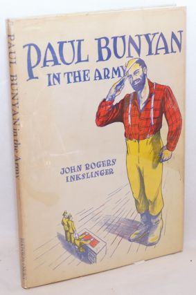 Paul Bunyan in the Army. John Rogers Inkslinger, Tom O'Brien, as told to Bethene Miller