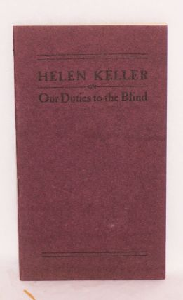 Our duties to the blind: A paper presented by Helen Keller at the first annual meeting of the Massachusetts Association for Promoting the Interests of the Adult Blind, January fifth, 1904. Helen Keller.