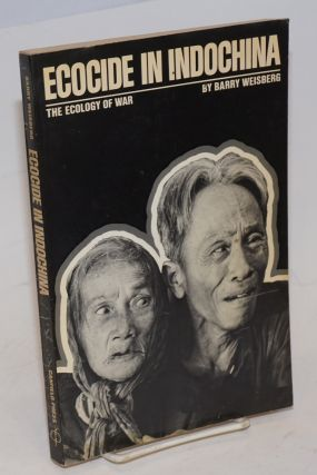 Ecocide in Indochina, the ecology of war. Barry Weisberg