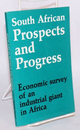 South African prospects and progress; economic survey of an industrial giant in Africa; second...