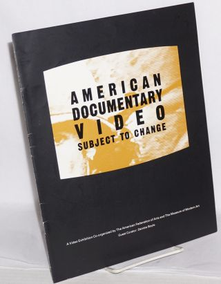 American documentary video: subject to change. A video exhibition co-ordinated by the American...