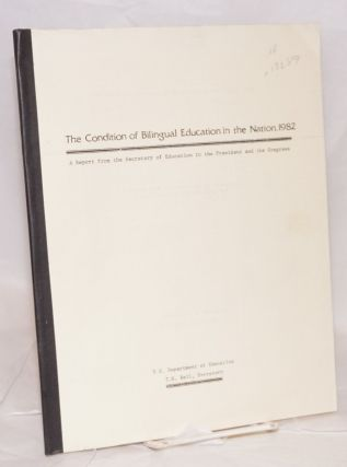 The Condition of Bilingual Education in the Nation, 1982; a report from the Secretary of...