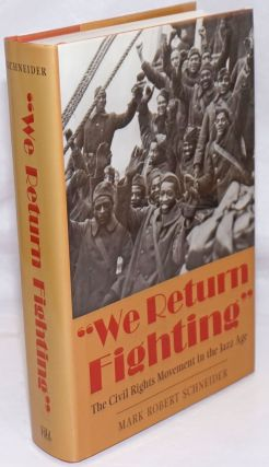 """ We return fighting""; the civil rights movement in the jazz age. Mark Robert Schneider"