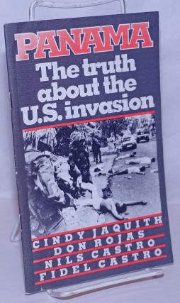 Panama: the Truth About the U. S. Invasion. Cindy Jaquith, Don Rosas, Nils Castro, Fidel Castro