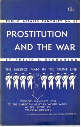 Prostitution and the war [the missing man in the front line / 7,000,000 man-days lost to the American army in world war I as the result of venereal diseases]
