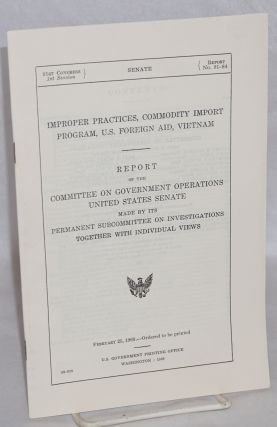 Improper practices, commodity import program, U.S. foreign aid, Vietnam. Report of the Committee...