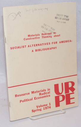Materials relevant to constructive thinking about socialist alternatives for America: a...