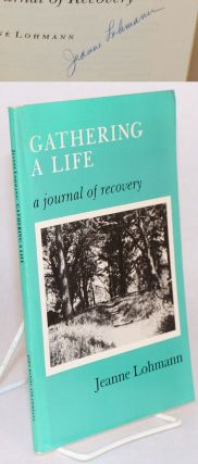 Gathering a life; a journal of recovery. Jeanne Lohmann
