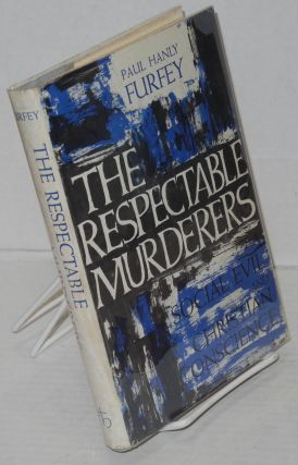 The respectable murderers; social evil and Christian conscience. Paul Hanly Furfey
