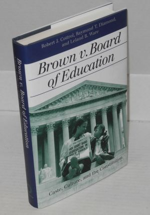 The Brown v. Board of Education; caste, culture, and the Constitution. Robert J. Cottrol, et. al